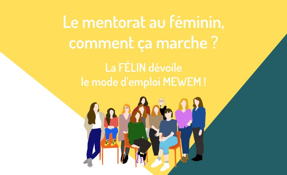 Le mentorat au féminin, comment ça marche ? La FÉLIN dévoile le mode d'emploi MEWEM !